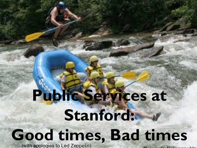 Public Services at Stanford: Good times, Bad times(with apologies to Led Zeppelin)