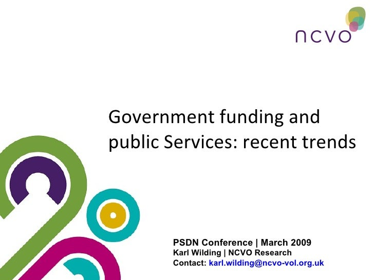 Government funding and public Services: recent trends PSDN Conference | March 2009 Karl Wilding | NCVO Research Contact:  ...