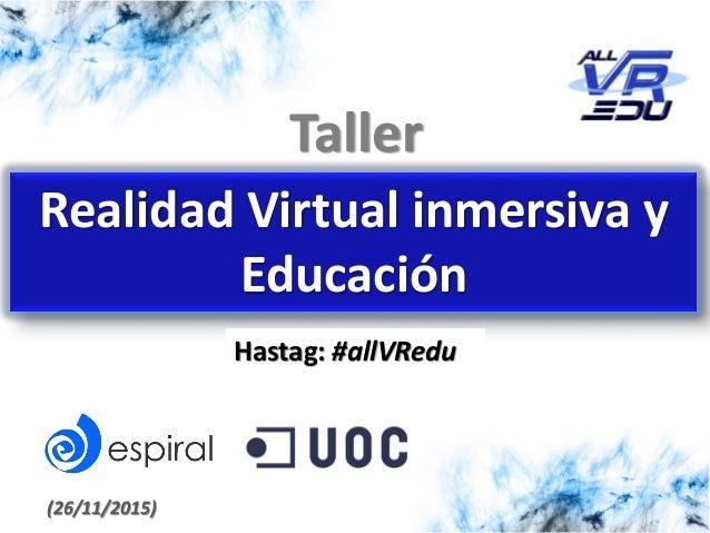 Taller Realidad Virtual inmersiva y Educación (26/11/2015) Hastag: #allVRedu