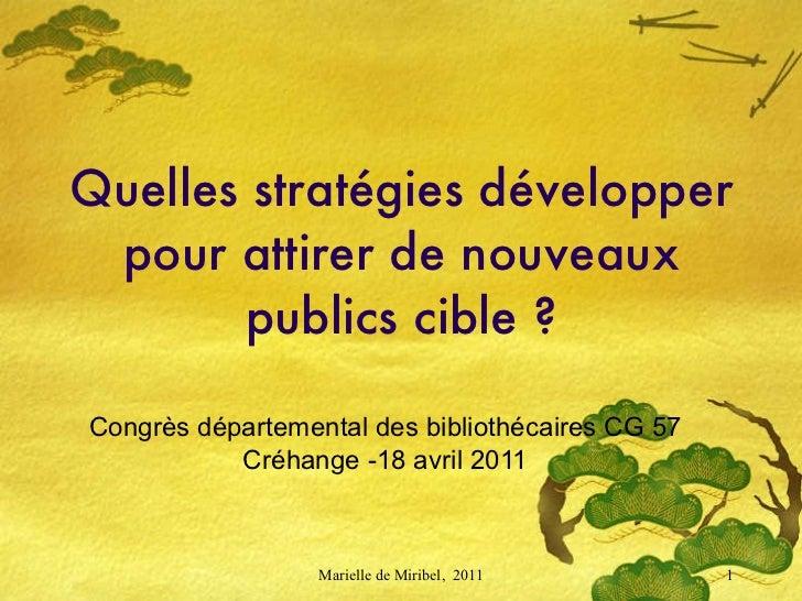 Quelles stratégies développer pour attirer de nouveaux publics cible ? Congrès départemental des bibliothécaires CG 57 Cré...