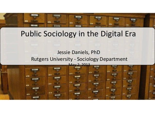 Public Sociology in the Digital EraJessie Daniels, PhDRutgers University - Sociology DepartmentMay 2, 2013