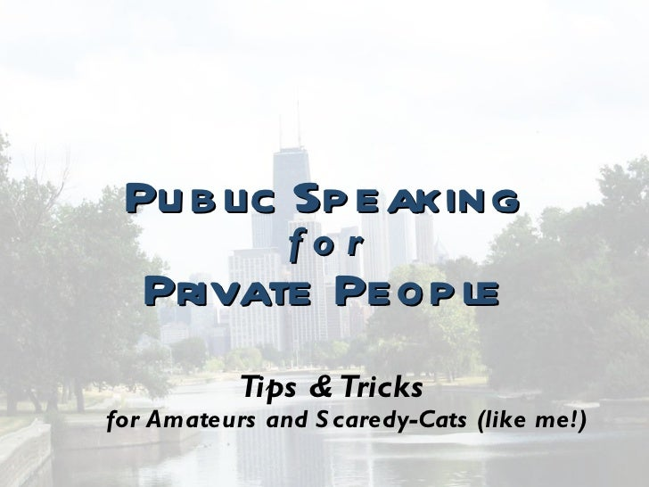<ul><li>Public Speaking </li></ul><ul><li>f o r </li></ul><ul><li>Private People </li></ul><ul><li>Tips & Tricks for Amate...