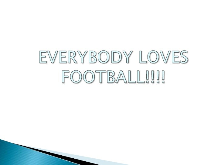 EVERYBODY LOVES FOOTBALL!!!!<br />