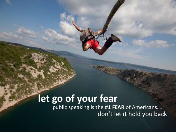 let go of your fear<br />public speaking is the #1 FEAR of Americans…. <br />don't let it hold you back<br />