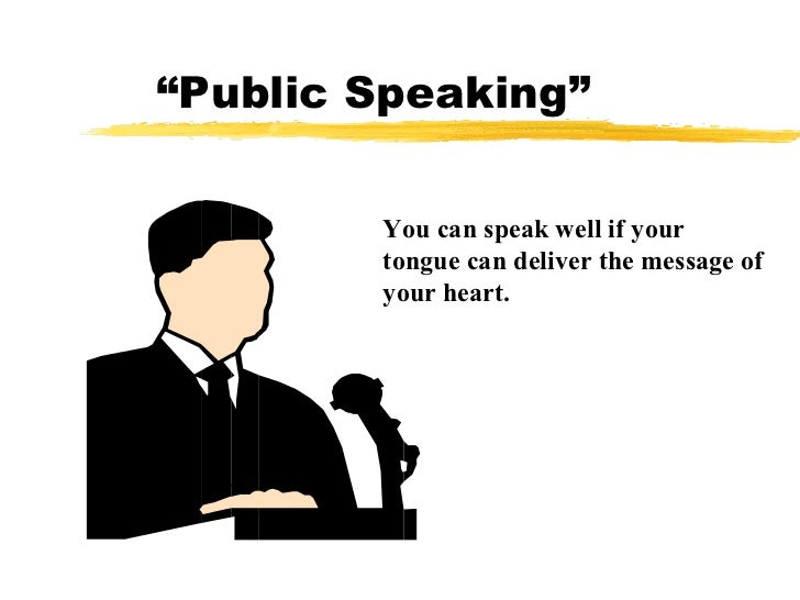 """"""" Public Speaking"""" You can speak well if your tongue can deliver the message of your heart."""