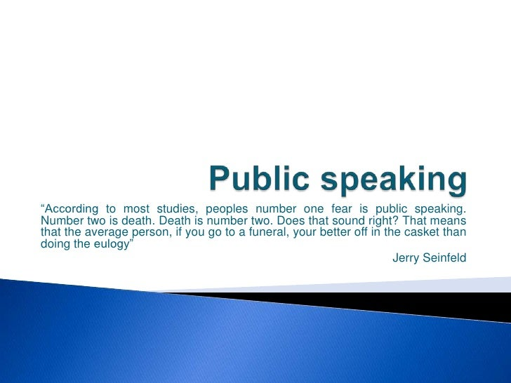 "Public speaking<br />""According to most studies, peoples number one fear is public speaking. Number two is death. Death is..."
