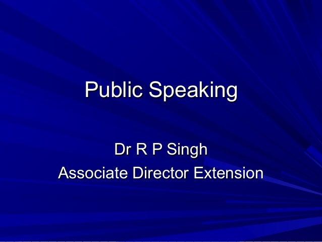 Public Speaking       Dr R P SinghAssociate Director Extension