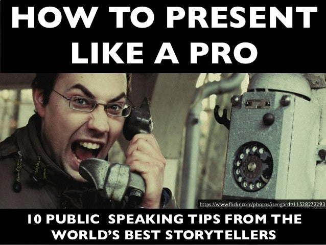 HOW TO PRESENT LIKE A PRO 10 PUBLIC SPEAKING TIPS FROM THE WORLD'S BEST STORYTELLERS https://www.flickr.com/photos/isengard...