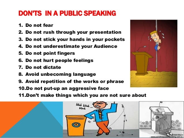 do and donts in public speaking 5 public speaking tips to help you conquer your stage fright (that don't  brain changes his attitude toward what he's about to do, which soothes his nerves.