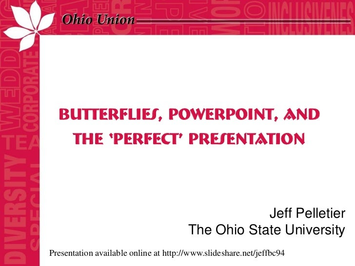 Butterflies, PowerPoint, and      the 'Perfect' Presentation                                                   Jeff Pellet...