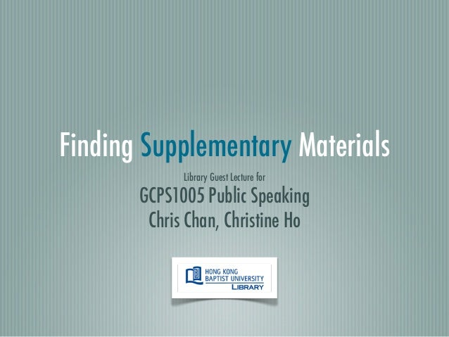 Finding Supplementary Materials             Library Guest Lecture for       GCPS1005 Public Speaking        Chris Chan, Ch...