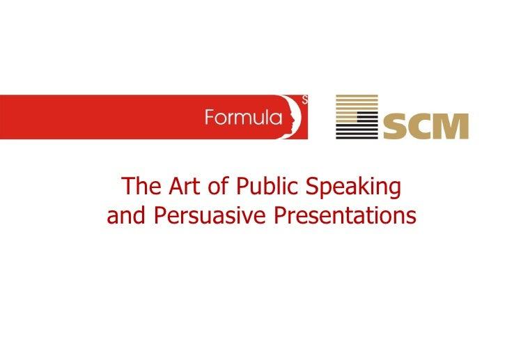 The Art of Public Speaking and Persuasive Presentations
