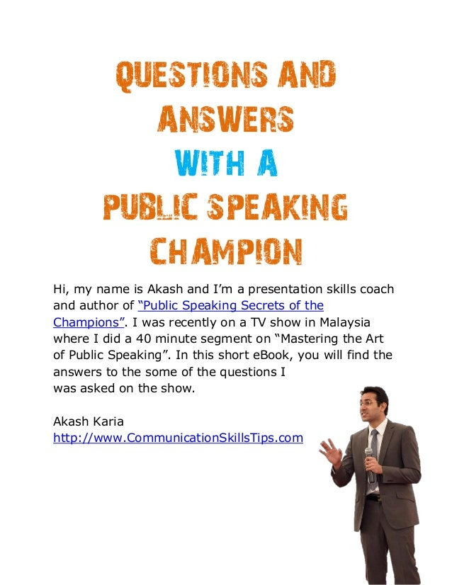 QUESTIONS AND           ANSWERS            WITH A        PUBLIC SPEAKING           CHAMPIONHi, my name is Akash and I'm a ...
