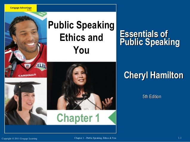 Copyright © 2011 Cengage Learning 1.1Chapter 1 – Public Speaking, Ethics & You Essentials ofEssentials of Public SpeakingP...