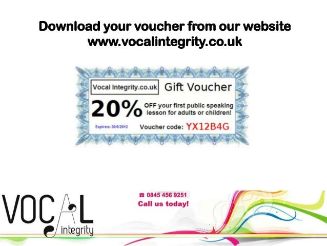 Download your voucher from our website www.vocalintegrity.co.uk