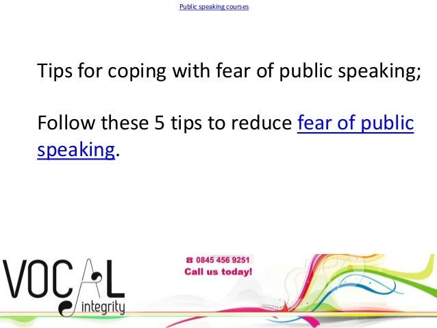 Public speaking courses  Tips for coping with fear of public speaking; Follow these 5 tips to reduce fear of public speaki...