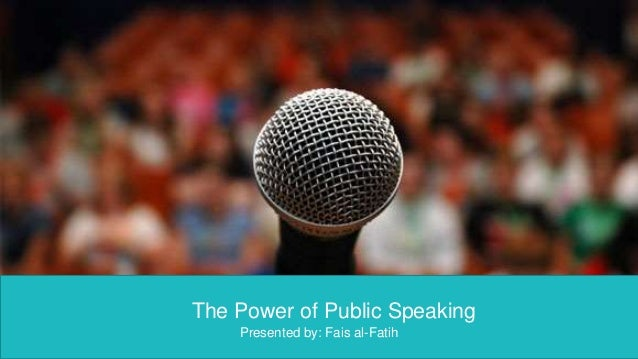 Title and Content Layout with List The Power of Public Speaking Presented by: Fais al-Fatih
