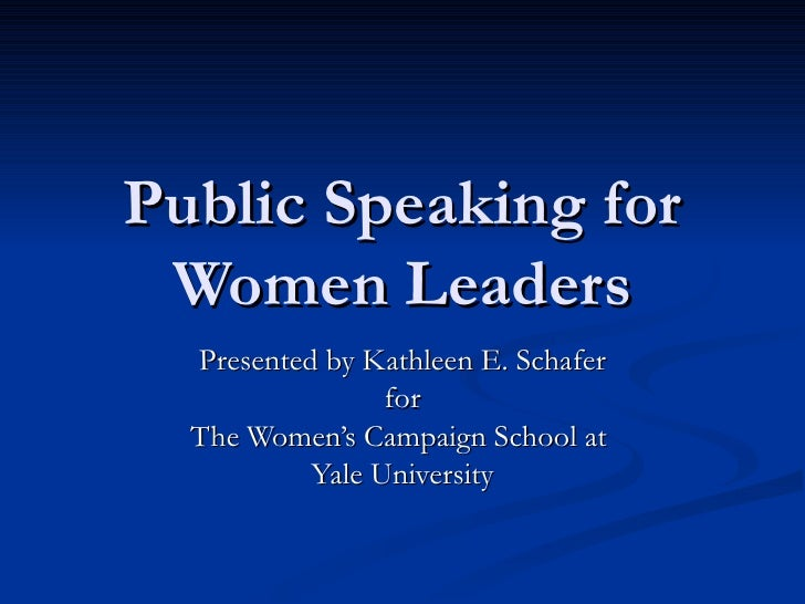 Public Speaking for Women Leaders Presented by Kathleen E. Schafer for The Women's Campaign School at  Yale University