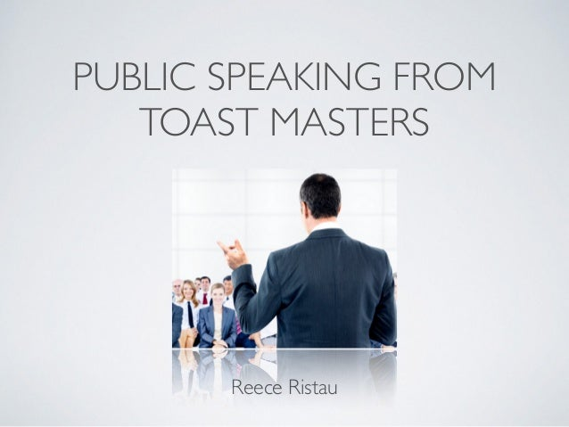 PUBLIC SPEAKING FROM TOAST MASTERS Reece Ristau