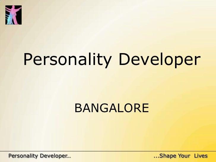 Personality Developer                         BANGALOREPersonality Developer…               ...Shape Your Lives