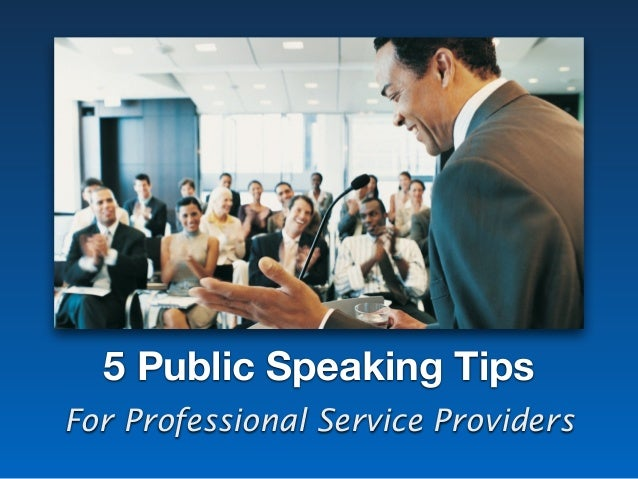 5 Public Speaking Tips For Professional Service Providers