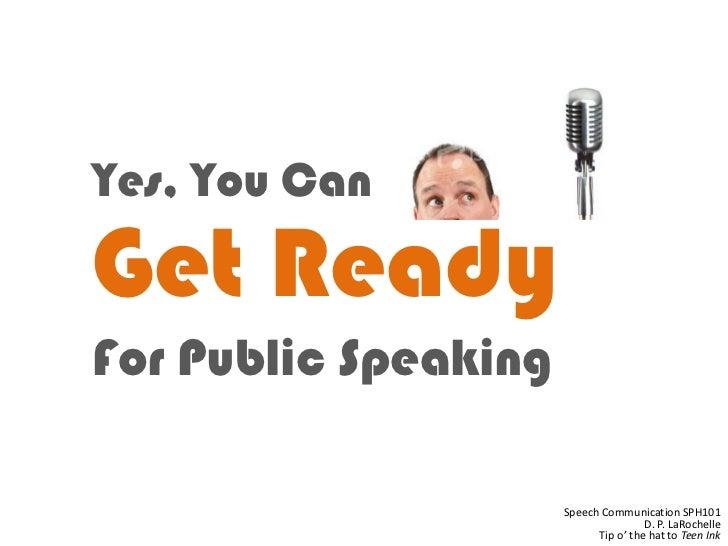 Yes, You CanGet ReadyFor Public Speaking                      Speech Communication SPH101                                 ...