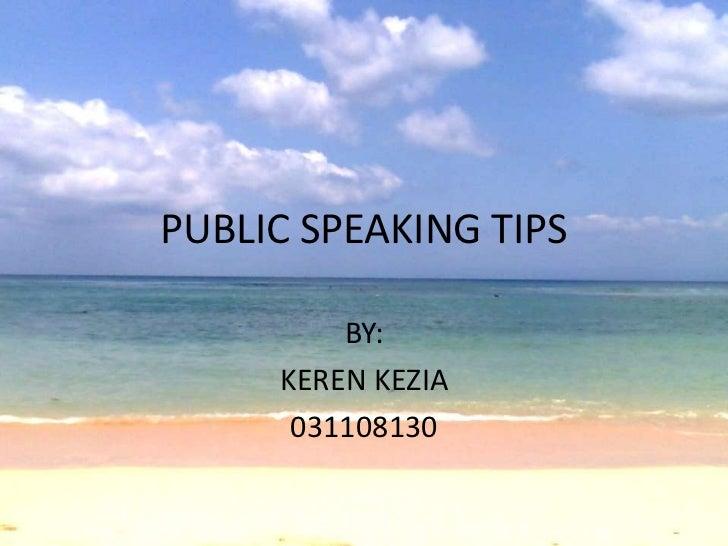 PUBLIC SPEAKING TIPS         BY:     KEREN KEZIA      031108130