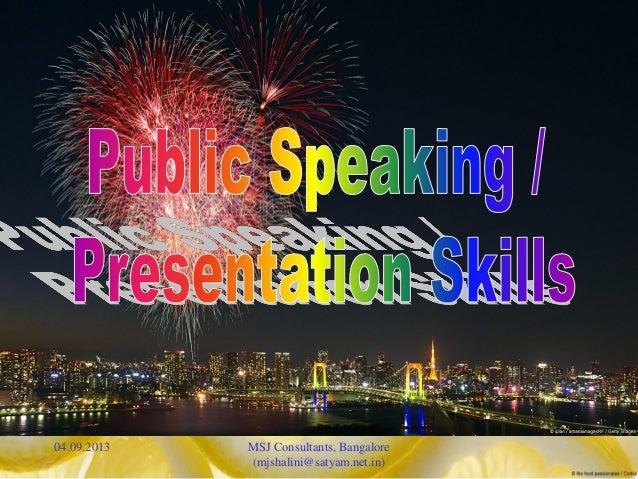 Public Speaking / Presentation Skills Training  04.09.2013  MSJ Consultants, Bangalore (mjshalini@satyam.net.in)