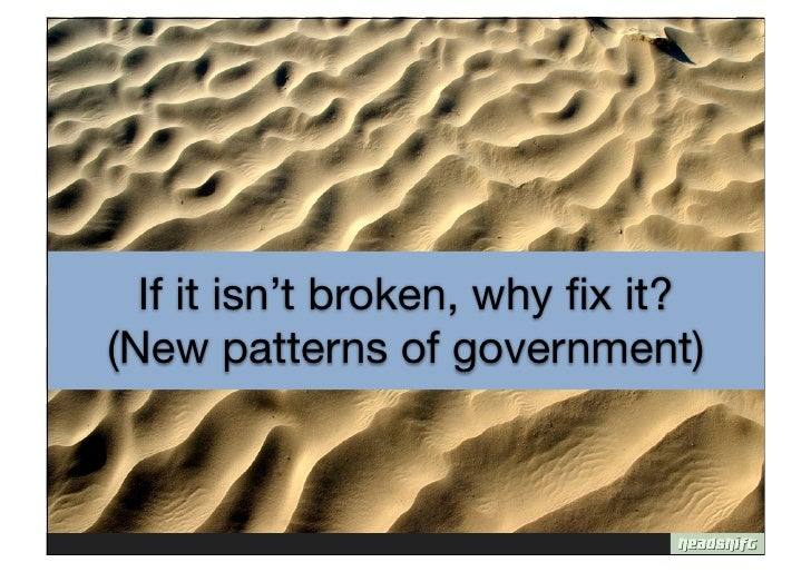 If it isn't broken, why fix it? (New patterns of government)