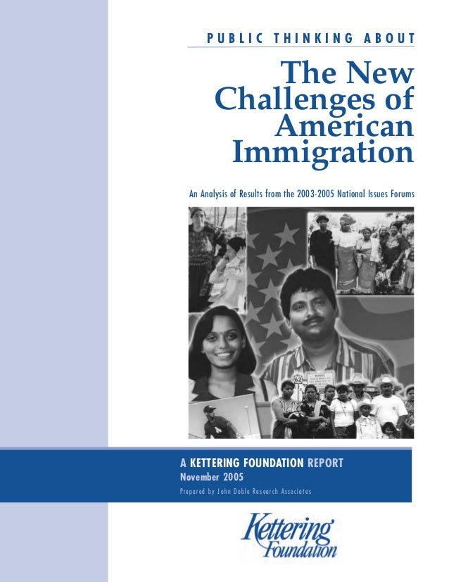 PUBLIC THINKING ABOUT  The New Challenges of American Immigration An Analysis of Results from the 2003-2005 National Issue...