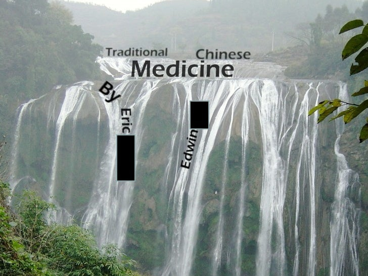 Traditional Chinese Medicine By: Edwin Zen and Eric Yang