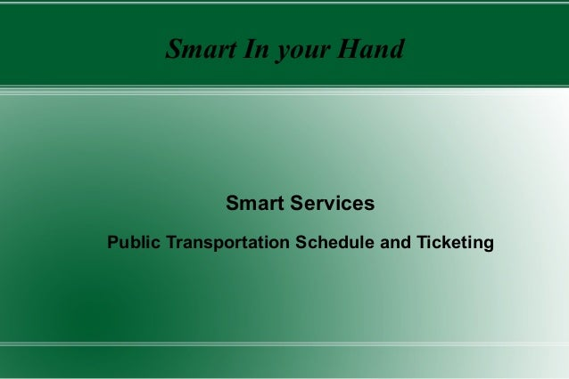 Smart In your Hand             Smart ServicesPublic Transportation Schedule and Ticketing