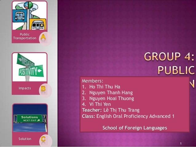 Public Transportation  Impacts  Members: 1. Ho Thi Thu Ha 2. Nguyen Thanh Hang 3. Nguyen Hoai Thuong 4. Vi Thi Yen Teacher...