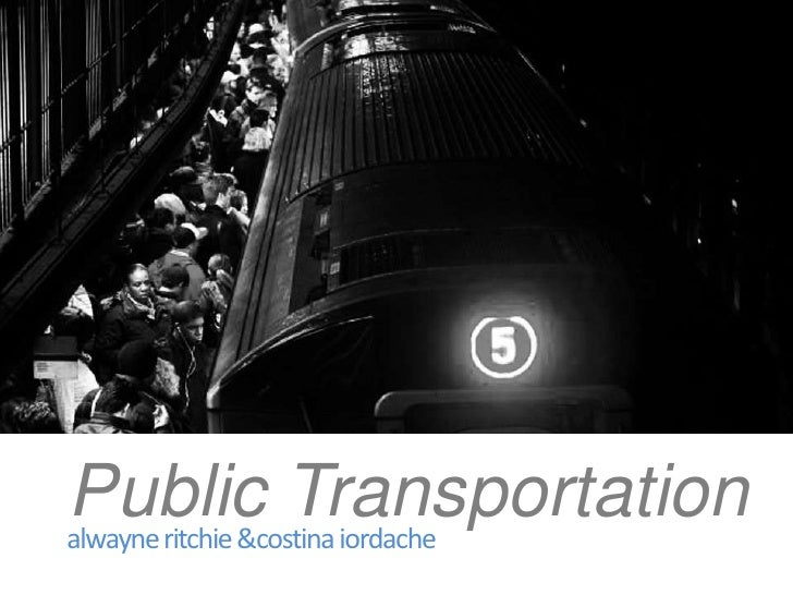 Public Transportation<br />alwayne ritchie & costina iordache<br />