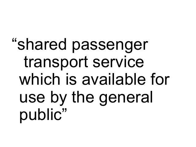 """""""sharedpassenger transportservice whichisavailablefor usebythegeneral public"""""""