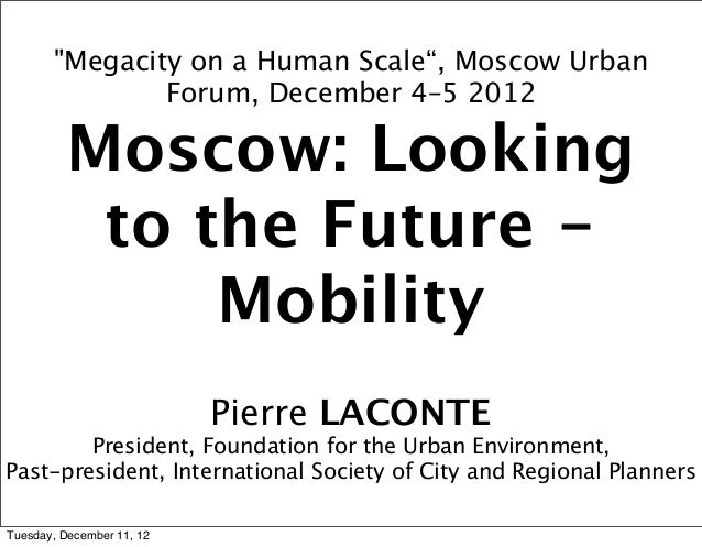 """""""Megacity on a Human Scale"""", Moscow Urban               Forum, December 4–5 2012         Moscow: Looking          to the F..."""