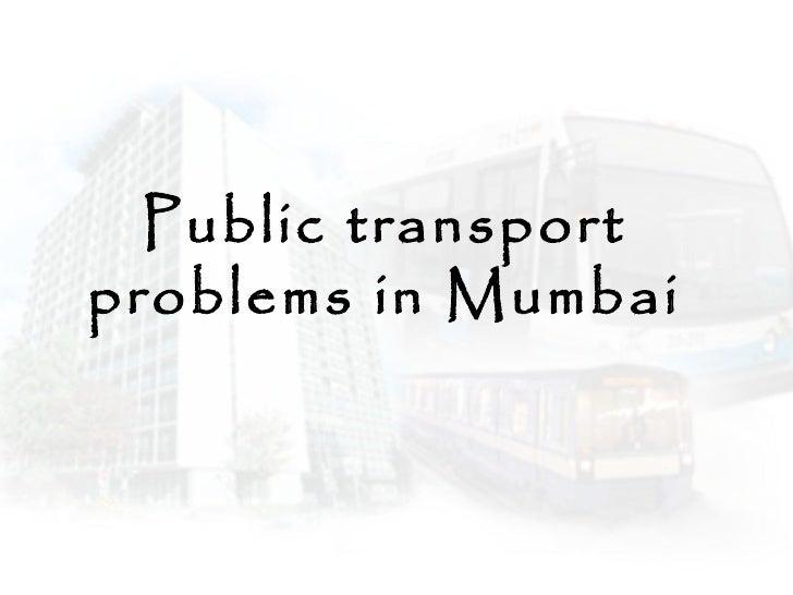 Public transportproblems in Mumbai
