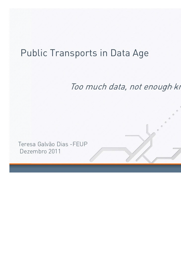 Public Transports in Data Age                 Too much data, not enough knowledgeTeresa Galvão Dias -FEUP Dezembro 2011