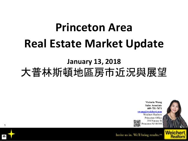 Princeton Area Real Estate Market Update January 13, 2018 大普林斯頓地區房市近況與展望 Victoria Wang Sales Associate 609-751-7671 vwang@...