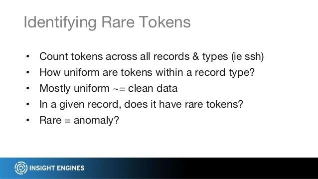 • Count tokens across all records & types (ie ssh) • How uniform are tokens within a record type? • Mostly uniform ~= clea...