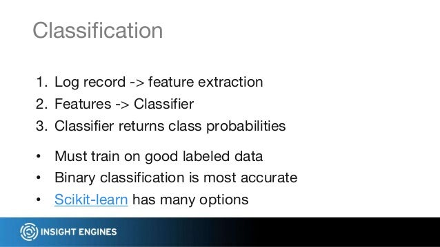 1. Log record -> feature extraction 2. Features -> Classifier 3. Classifier returns class probabilities Classification • M...