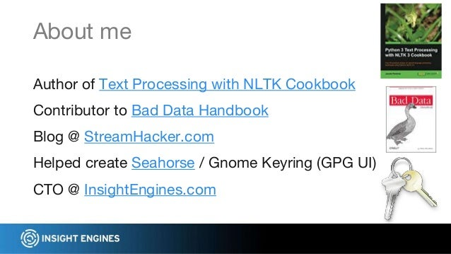 Author of Text Processing with NLTK Cookbook Contributor to Bad Data Handbook Blog @ StreamHacker.com Helped create Seahor...