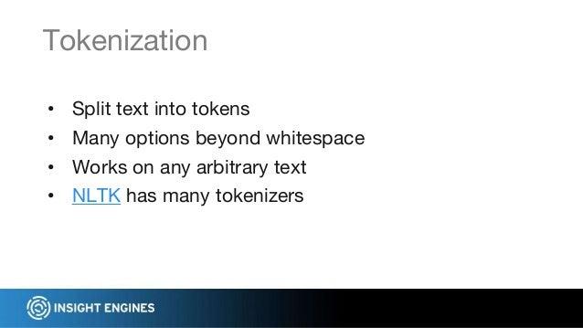 • Split text into tokens • Many options beyond whitespace • Works on any arbitrary text • NLTK has many tokenizers Tokeniz...