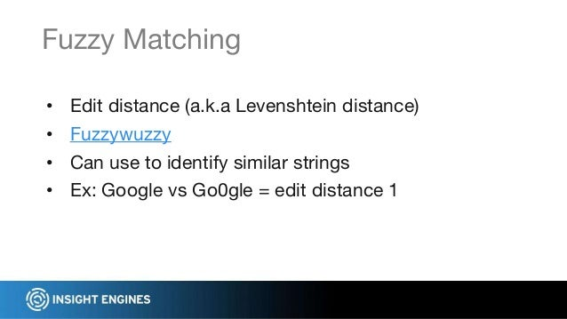 • Edit distance (a.k.a Levenshtein distance) • Fuzzywuzzy • Can use to identify similar strings • Ex: Google vs Go0gle = e...