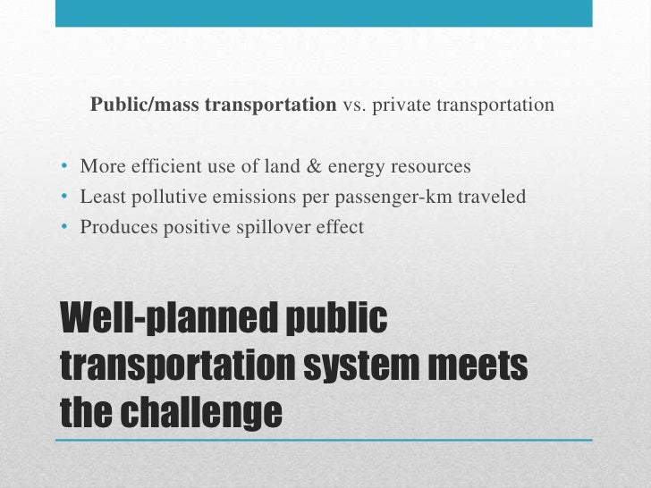 public transportation vs private transportation Here's a simple car vs bus calculator that takes into account distance of your commute, cost of gas, cost of public transportation and a car's efficiency.