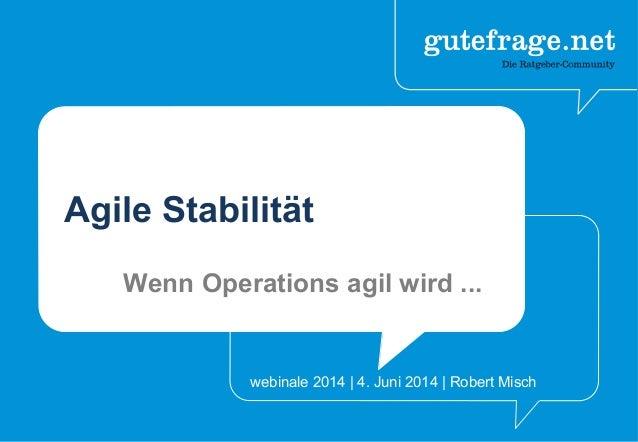 Agile Stabilität Wenn Operations agil wird ... webinale 2014 | 4. Juni 2014 | Robert Misch