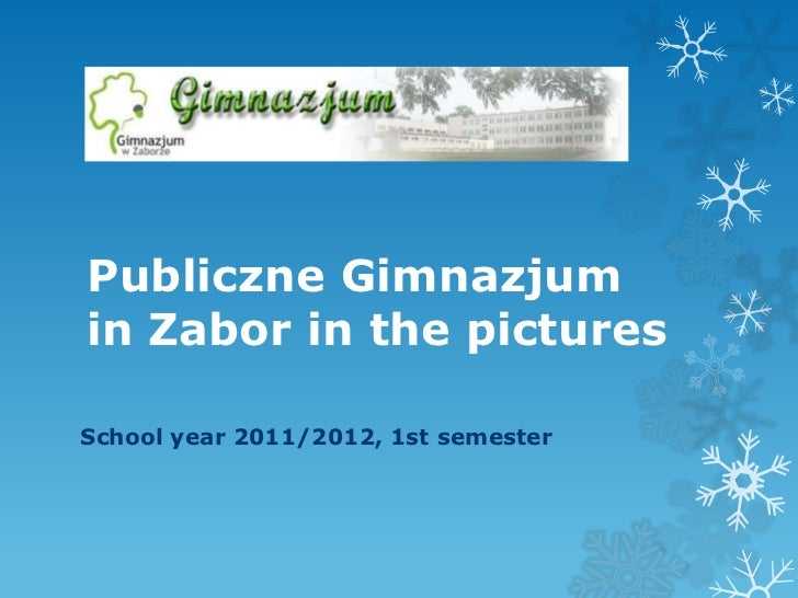 Publiczne Gimnazjumin Zabor in the picturesSchool year 2011/2012, 1st semester