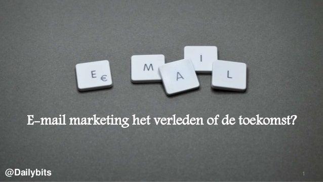 E-mail marketing het verleden of de toekomst? 1@Dailybits