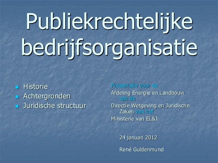 Publiekrechtelijke    bedrijfsorganisatie   Historie               Presentatie voor de                           Afdeling...