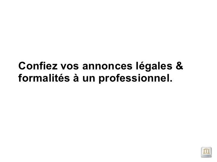 Confiez vos annonces légales &formalités à un professionnel.